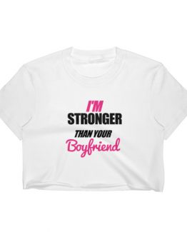 I'm Stronger than your boyfriend – Women's Crop Top