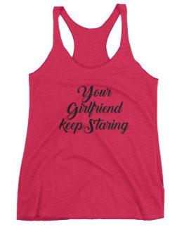 Your Girlfriend Keeps Staring women's tank top